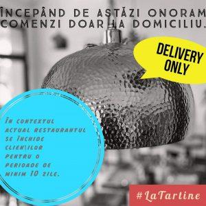 Dragii noștri,  Începând de azi restaurantul va rămâne închis clienților,pentru cel puțin 10 zile. Vom onora toate comenzile primite telefonic la 0722584085 și 0730355881, prin serviciul nostru de delivery.  Echipa #LaTartine va mulțumește și va dorește sănătate. Sa ne revedem cu bine!